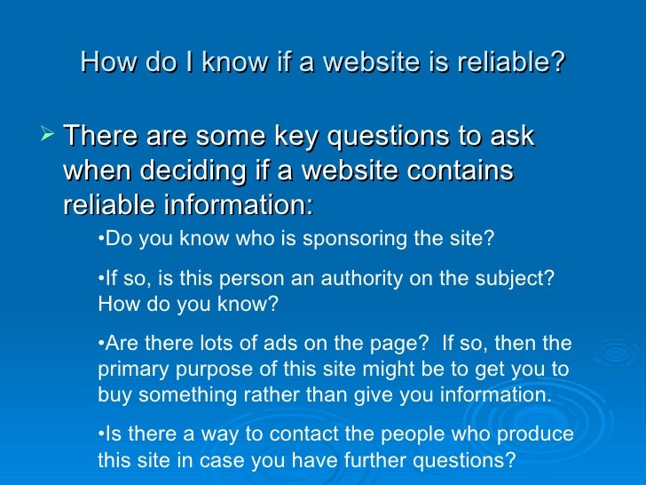 How do I know if a website is reliable? <ul><li>There are some key questions to ask when deciding if a website contains re...