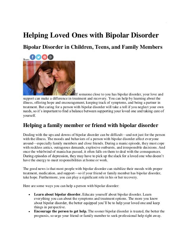 Helping Loved Ones with Bipolar Disorder Bipolar Disorder in Children, Teens, and Family Members Share: If someone close t...