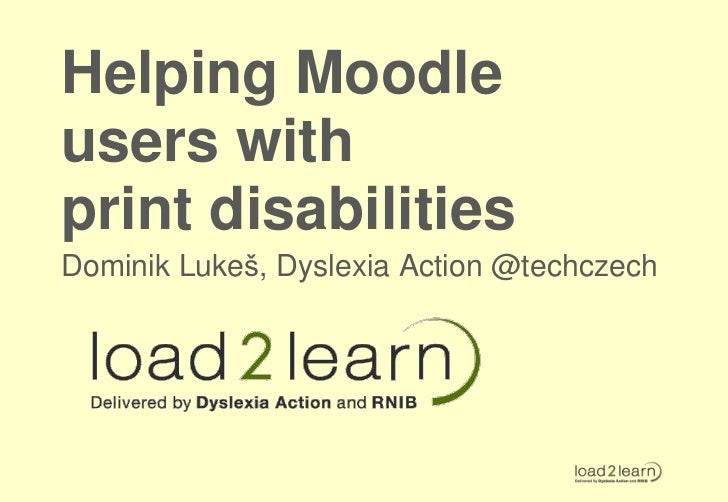 Helping Moodleusers withprint disabilitiesDominik Lukeš, Dyslexia Action @techczech