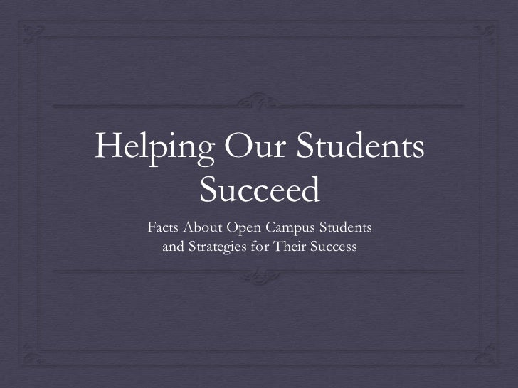 Helping Our Students      Succeed   Facts About Open Campus Students     and Strategies for Their Success