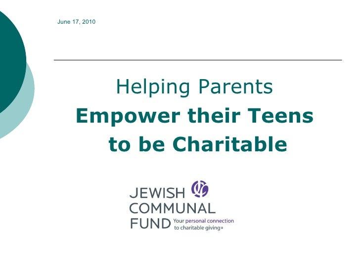June 17, 2010 <ul><li>Helping Parents  </li></ul><ul><li>Empower their Teens  </li></ul><ul><li>to be Charitable </li></ul>