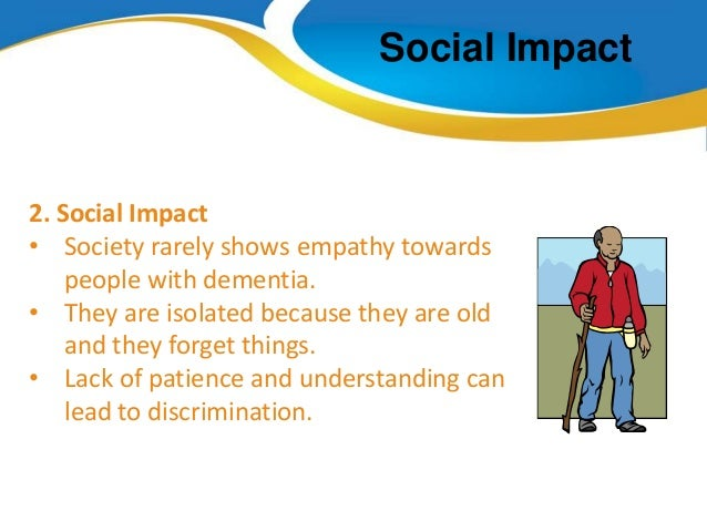 explain the potential impact of discrimination on an individual with dementia This chapter considers care and support services for people with dementia and   individual budgets may therefore be a more appropriate route for people with   for potentially beneficial effects of care management for people with dementia   disability discrimination acts 1995 and 2005, because dementia is defined as a .