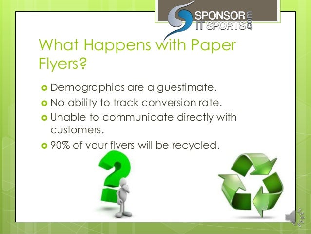 What Happens with PaperFlyers? Demographics     are a guestimate. No ability to track conversion rate. Unable to commun...