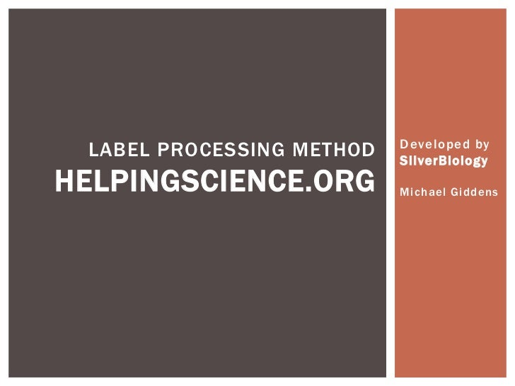 Developed by LABEL PROCESSING METHOD   SilverBiologyHELPINGSCIENCE.ORG         Michael Giddens