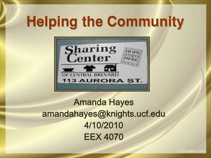Helping the Community<br />Amanda Hayes<br />amandahayes@knights.ucf.edu<br />4/10/2010<br />EEX 4070<br />