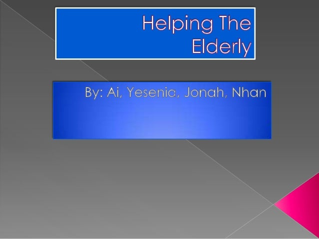  There are a lot of elderly people who liveby themselves and cannot take goodcare of themselves due to old age orillness....