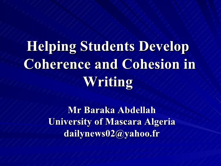 Helping Students DevelopCoherence and Cohesion in        Writing       Mr Baraka Abdellah   University of Mascara Algeria ...
