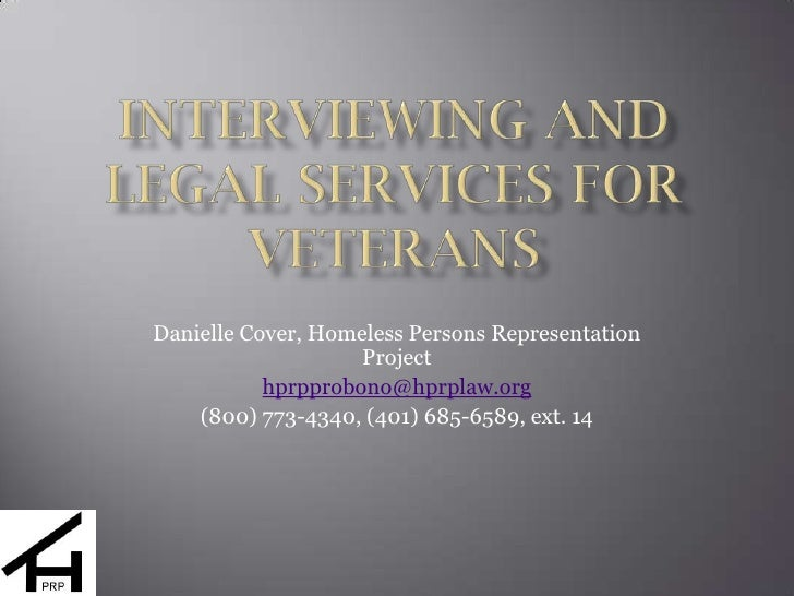 Interviewing and Legal Services for Veterans<br />Danielle Cover, Homeless Persons Representation Project<br />hprpprobono...