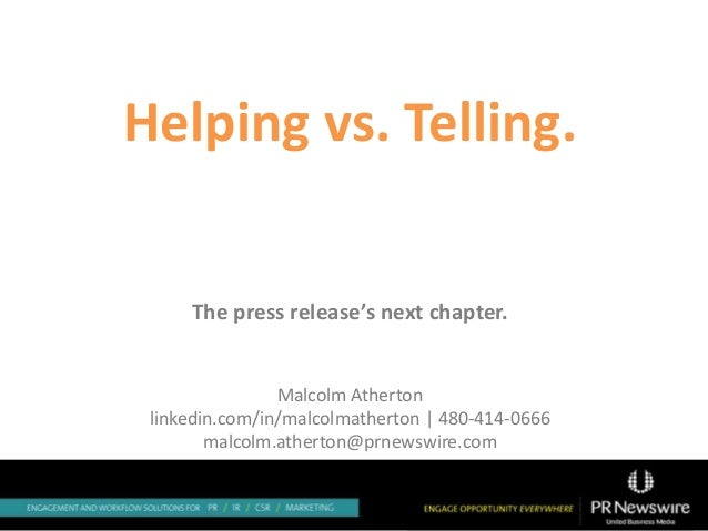 Helping vs. Telling. The press release's next chapter. Malcolm Atherton linkedin.com/in/malcolmatherton | 480-414-0666 mal...