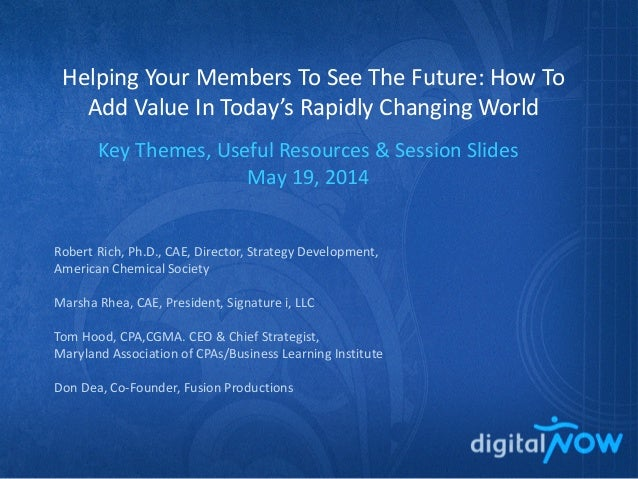 Helping Your Members To See The Future: How To Add Value In Today's Rapidly Changing World Key Themes, Useful Resources & ...