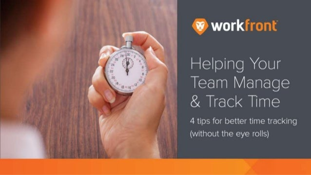 Helping Your Team Manage & Track Time 4 tips for better time tracking (without the eye rolls)