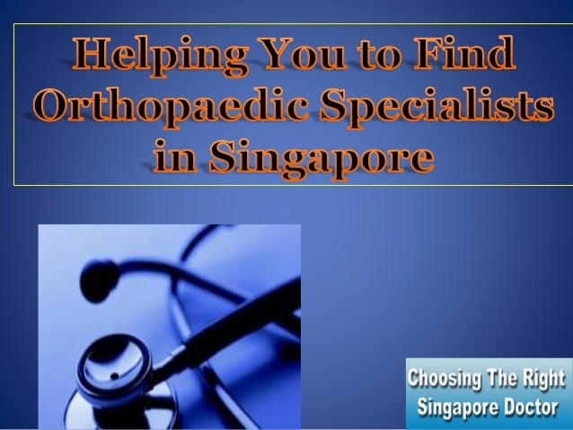 Helping you to find orthopaedic specialists in singapore