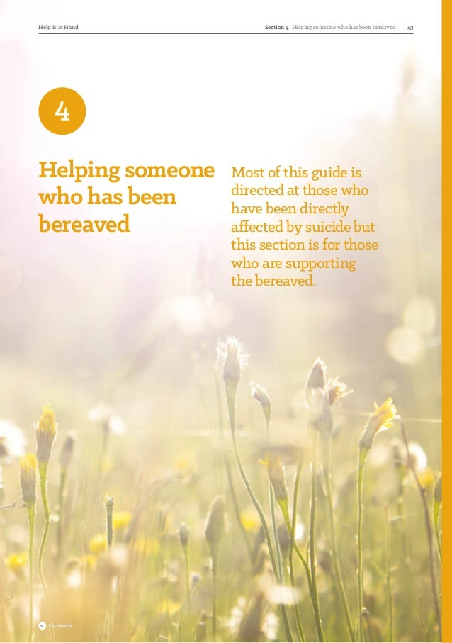 Helping someone who has been bereaved Most of this guide is directed at those who have been directly affected by suicide b...