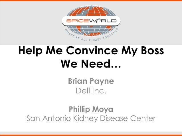 Help Me Convince My Boss We Need… Brian Payne Dell Inc. Phillip Moya San Antonio Kidney Disease Center