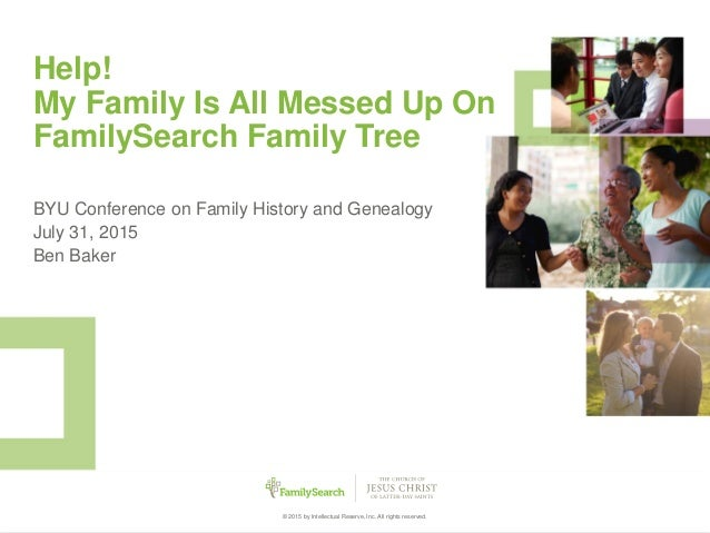 1© 2015 by Intellectual Reserve, Inc. All rights reserved. Help! My Family Is All Messed Up On FamilySearch Family Tree BY...