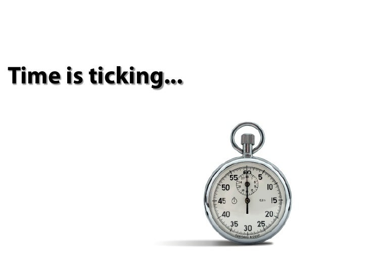 Time is ticking...