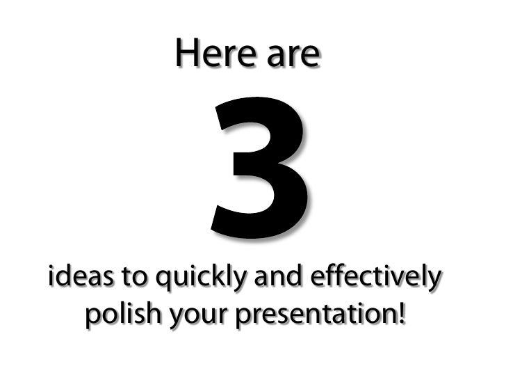 Here are     ideas to quickly and effectively    polish your presentation!