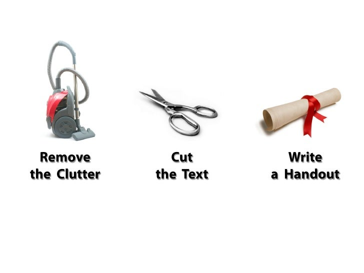 Remove        Cut        Write the Clutter   the Text   a Handout