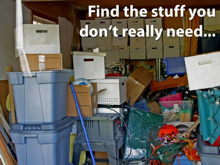 Find the stuff you don't really need...