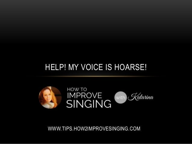 HELP! MY VOICE IS HOARSE!  WWW.TIPS.HOW2IMPROVESINGING.COM
