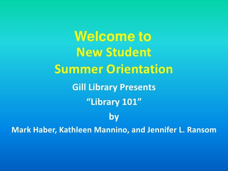 """Welcome to              New Student           Summer Orientation                Gill Library Presents                    """"..."""