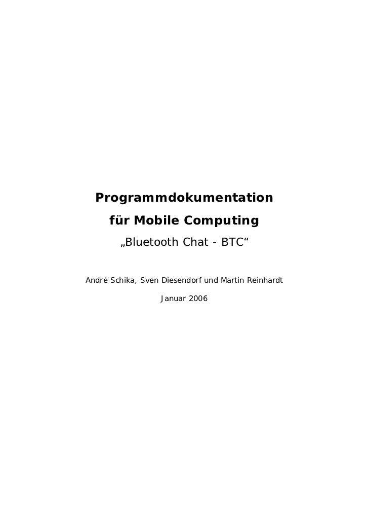 """Programmdokumentation      für Mobile Computing        """"Bluetooth Chat - BTC""""André Schika, Sven Diesendorf und Martin Rein..."""