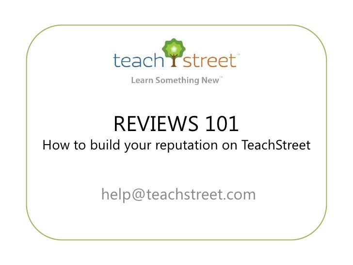 REVIEWS 101 How to build your reputation on TeachStreet            help@teachstreet.com