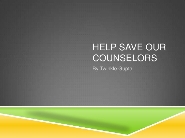HELP SAVE OURCOUNSELORSBy Twinkle Gupta