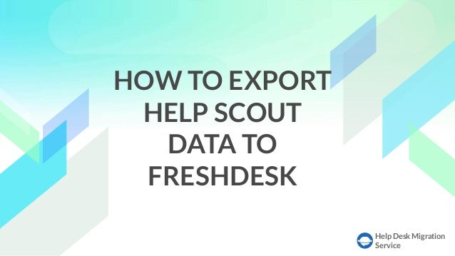 Help Desk Migration Service HOW TO EXPORT HELP SCOUT DATA TO FRESHDESK