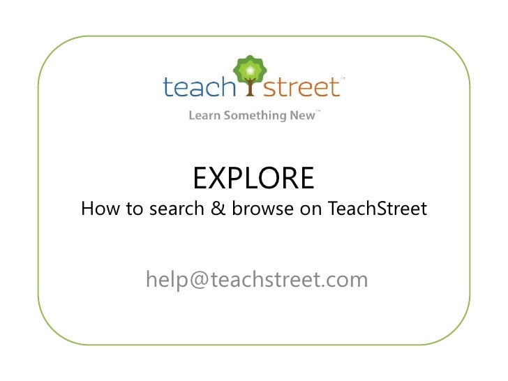 EXPLORE How to search & browse on TeachStreet         help@teachstreet.com