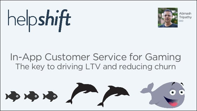 Abinash Tripathy CEO  In-App Customer Service for Gaming The key to driving LTV and reducing churn