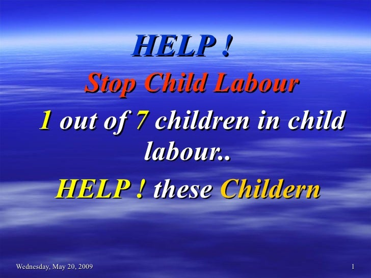 HELP !   Stop Child Labour 1  out of  7  children in child labour..  HELP !  these  Childern