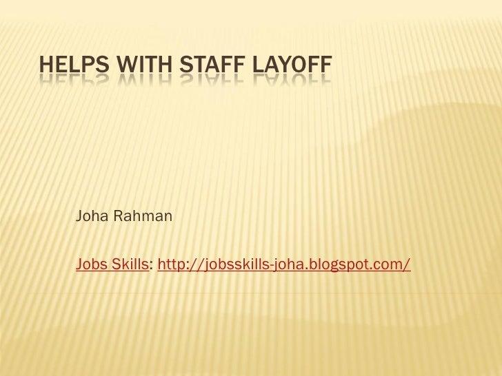 HELPS WITH STAFF LAYOFF       Joha Rahman    Jobs Skills: http://jobsskills-joha.blogspot.com/