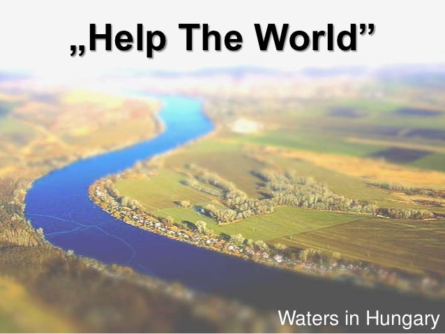 """""""Help The World""""          Waters in Hungary"""