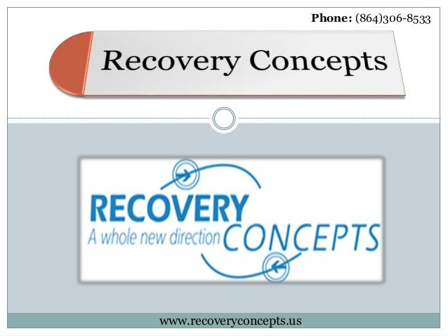 Phone: (864)306-8533 www.recoveryconcepts.us