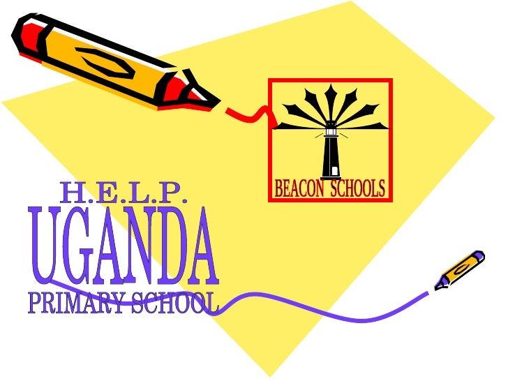 UGANDA PRIMARY SCHOOL H.E.L.P. BEACON  SCHOOLS