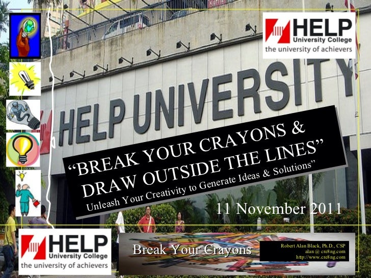 """"""" BREAK YOUR CRAYONS &  DRAW OUTSIDE THE LINES""""  Unleash Your Creativity to Generate Ideas & Solutions"""" 11 November 2011"""
