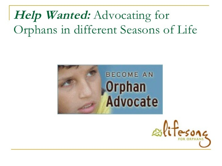 Help Wanted:  Advocating for Orphans in different Seasons of Life