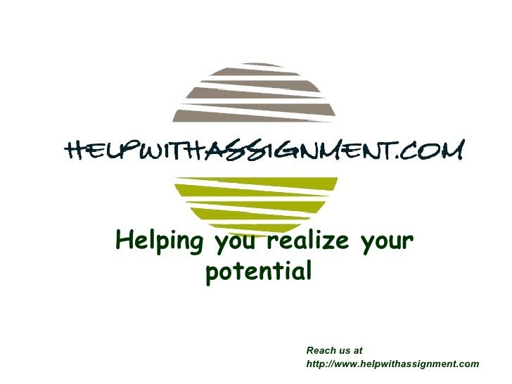 Helping you realize your potential  Reach us at  http://www.helpwithassignment.com
