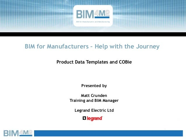 BIM for Manufacturers – Help with the Journey Product Data Templates and COBie BIM for Manufacturers and Manufacturing Pre...