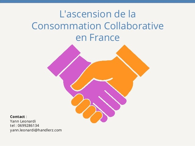 L'ascension de la Consommation Collaborative en France Contact : Yann Leonardi tel : 0699286134 yann.leonardi@handlerz.com