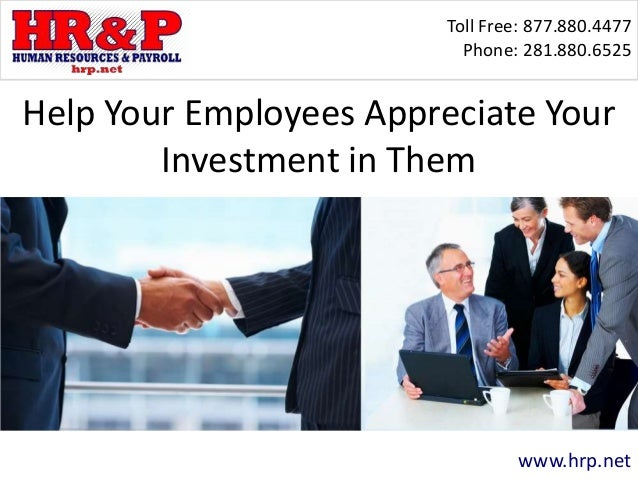 Toll Free: 877.880.4477 Phone: 281.880.6525 www.hrp.net Help Your Employees Appreciate Your Investment in Them