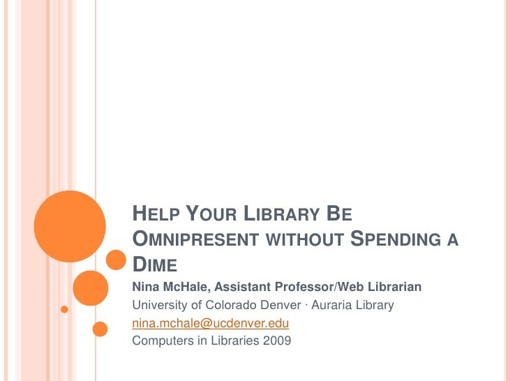 Help Your Library Be Omnipresent without Spending a Dime<br />Nina McHale, Assistant Professor/Web Librarian<br />Universi...