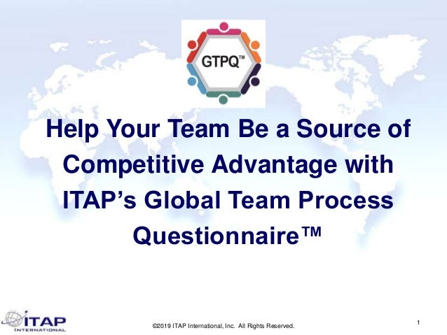 ©2019 ITAP International, Inc. All Rights Reserved. 1 Help Your Team Be a Source of Competitive Advantage with ITAP's Glob...