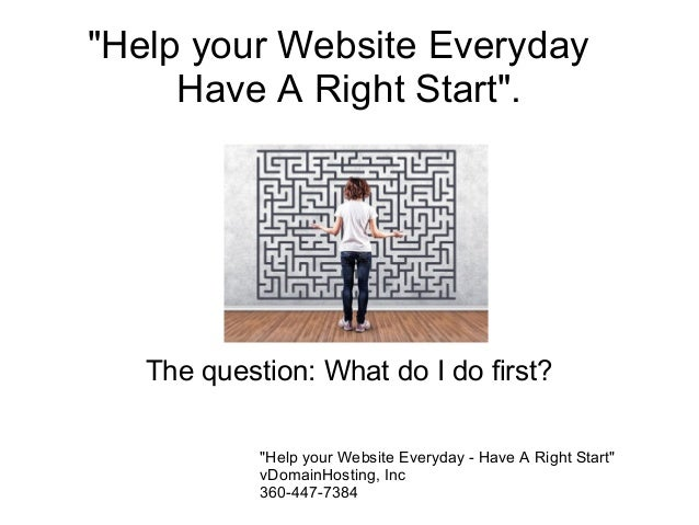 """""""Help your Website Everyday Have A Right Start"""".  The question: What do I do first? """"Help your Website Everyday - Have A R..."""