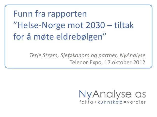 """Funn fra rapporten""""Helse-Norge mot 2030 – tiltakfor å møte eldrebølgen""""    Terje Strøm, Sjeføkonom og partner, NyAnalyse  ..."""