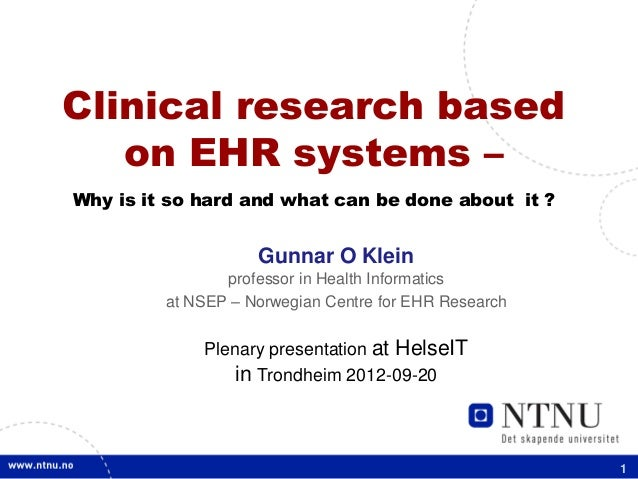 Clinical research based   on EHR systems –Why is it so hard and what can be done about it ?                    Gunnar O Kl...