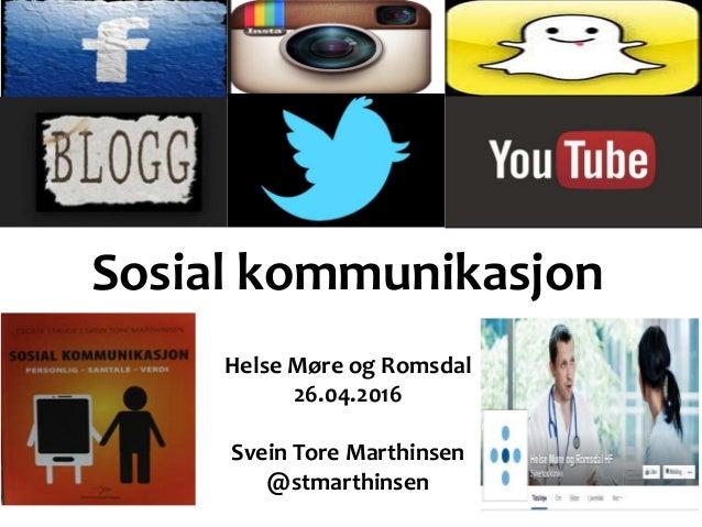 Sosial kommunikasjon Helse Møre og Romsdal 26.04.2016 Svein Tore Marthinsen @stmarthinsen
