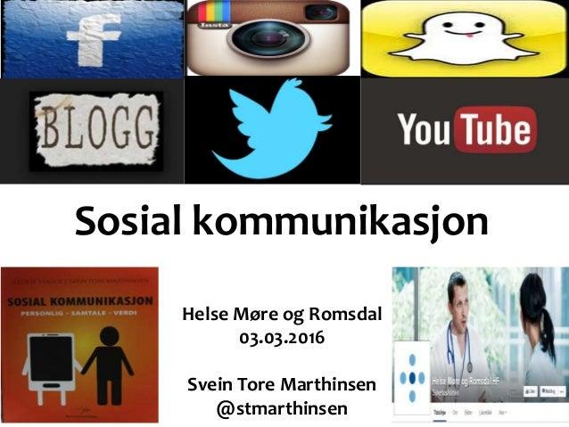 Sosial kommunikasjon Helse Møre og Romsdal 03.03.2016 Svein Tore Marthinsen @stmarthinsen