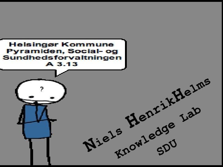 Niels HenrikHelms<br />Knowledge Lab<br />SDU<br />?<br />